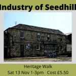 Industry of Seedhill Heritage Walk - 13 Nov 1 - 3pm